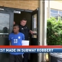 Arrest made in Subway robbery